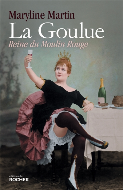 LA GOULUE - REINE DU MOULIN ROUGE